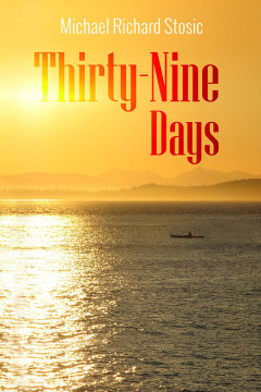 Thirty-Nine Days by Michael Richard Stosic