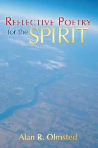 Reflective Poetry for the Spirit by Alan R. Olmsted