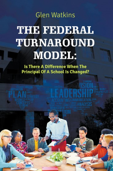 The Federal Turnaround Model : Is There A Difference When The Principal Of A School Is Changed?