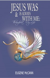 Jesus Is & Was Always With Me: Throughout My Life