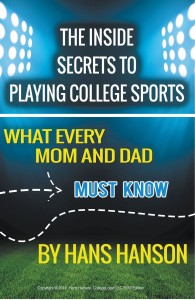 The Inside Secrets to Playing College Sports: What Every Mom and Dad Must Know