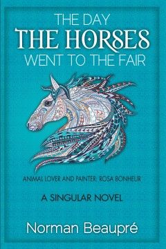 The Day The Horses Went to The Fair: Animal Lover and Painter: Rosa Bonheur