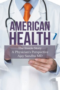 American Health: The Inside Story A Physician's Perspective