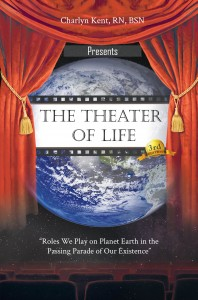The Theater of Life: Roles We Play on Planet Earth in the Passing Parade of Our Existence