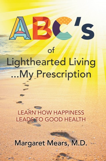 ABC's of Lighthearted Living … My Prescription: Learn How Happiness Leads To Good Health