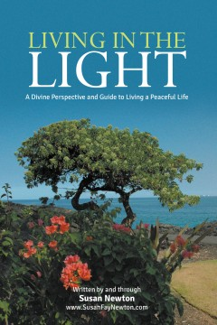 Living In The Light: A Divine Perspective and Guide to Living a Peaceful Life