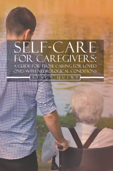Self-Care for Caregivers: A Guide for Those Caring for Loved Ones with Neurological Conditions
