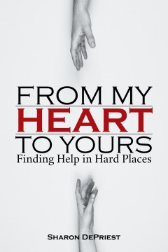 From My Heart To Yours: Finding Help in Hard Places