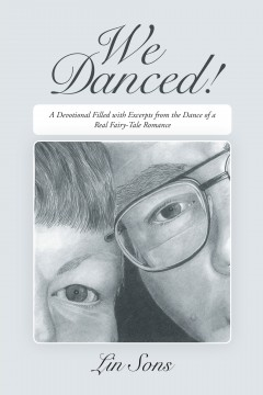 WE DANCED!: A Devotional Filled with Excerpts From the Dance of a Real Fairy-Tale Romance Including Practical Dance Tips