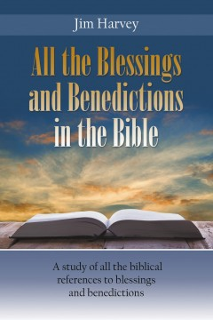 Jim Harvey - All the Blessings and Benedictions in the Bible