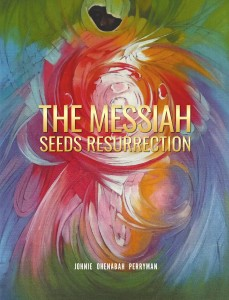 Johnie Ohenabah Perryman - The Messiah Seeds Resurrection