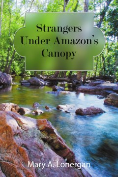 Mary Lonergan_Strangers Under Amazon's Canopy